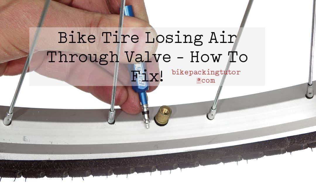 Bike Tire Losing Air Through Valve