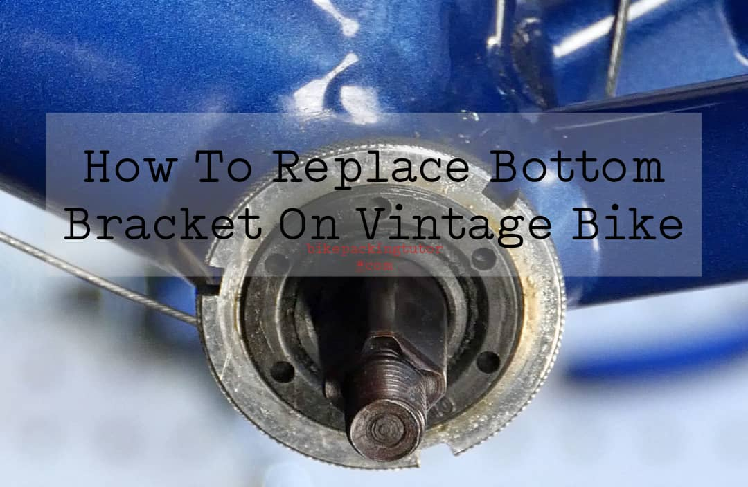 How To Replace Bottom Bracket On Vintage Bike
