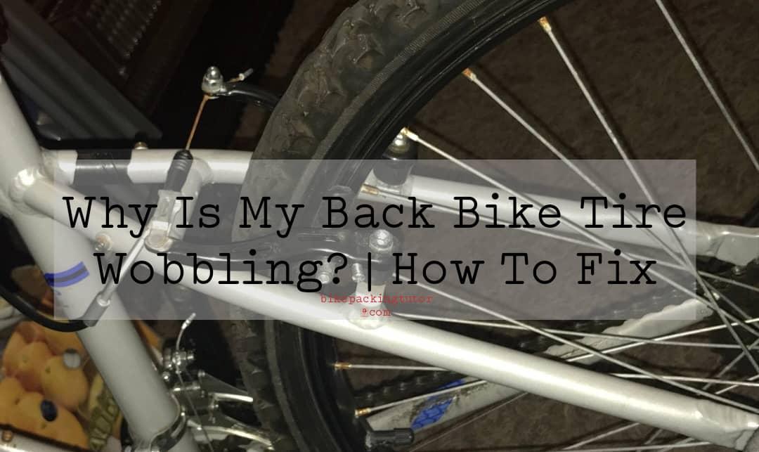 Why Is My Back Bike Tire Wobbling
